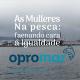 """Vídeo documental de Opromar """"As mulleres na pesca: faenando cara á igualdade"""""""